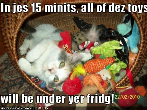 In jes 15 minits, all of dez toys  will be under yer fridg!