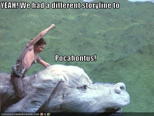 YEAH! We had a different storyline to Pocahontus!
