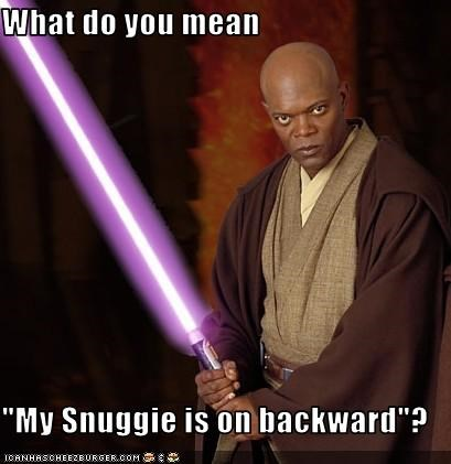 "What do you mean  ""My Snuggie is on backward""?"