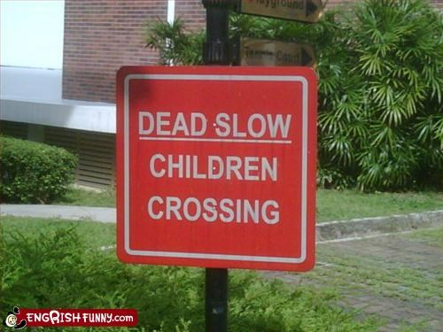 Beware of the mentally challenged zombie children.