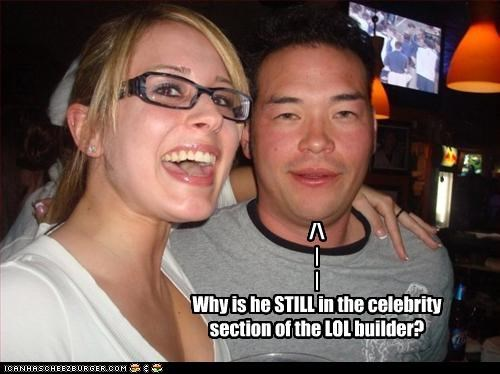 /\ | | Why is he STILL in the celebrity section of the LOL builder?