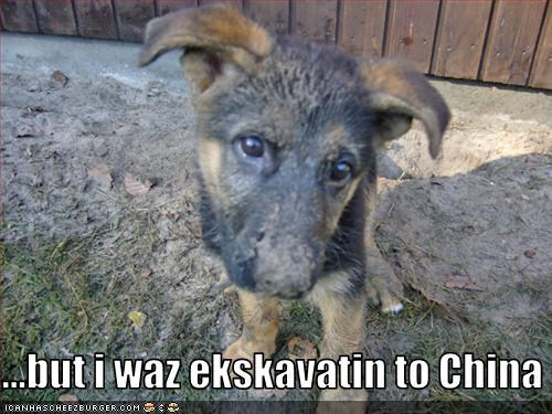 ...but i waz ekskavatin to China