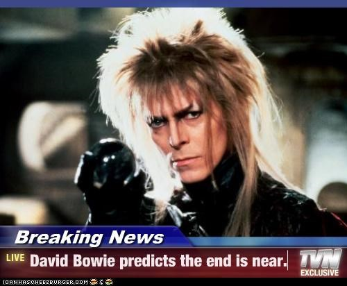 Breaking News - David Bowie predicts the end is near.
