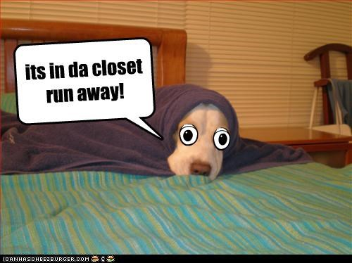 its in da closet run away!