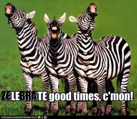 ZELEBRATE good times, c'mon!