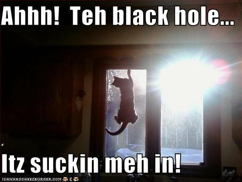 Ahhh!  Teh black hole...  Itz suckin meh in!