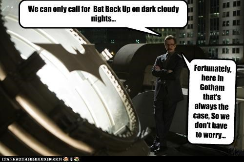 Dark Cloudy Nights?  CALL THE DARK KNIGHT!!!!