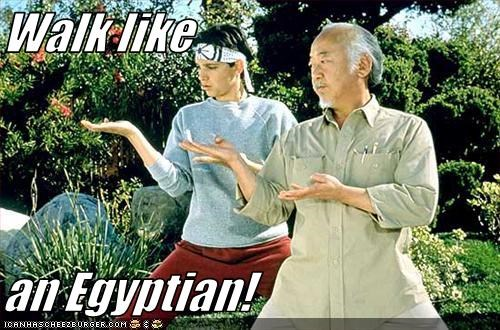 Walk like  an Egyptian!