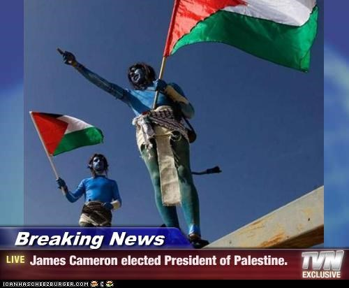 Breaking News - James Cameron elected President of Palestine.