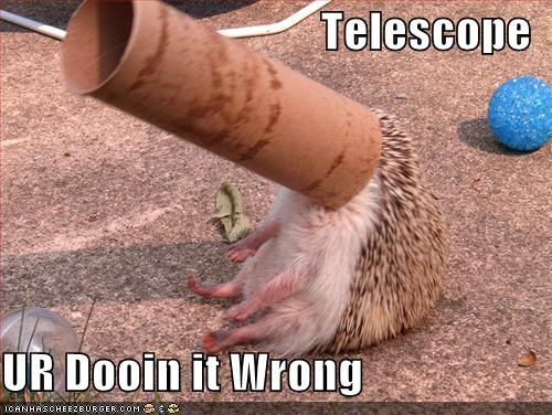 Telescope  UR Dooin it Wrong