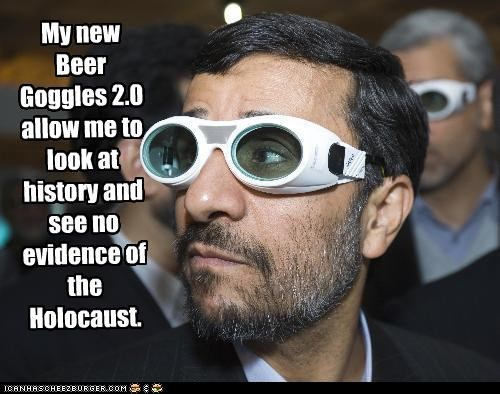 My new Beer Goggles 2.0 allow me to look at history and see no evidence of the Holocaust.