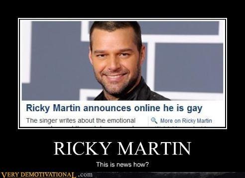 celeb,demotivational,gay jokes,hilarious,news,obvious,ricky martin
