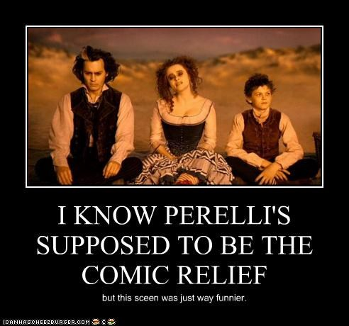 I KNOW PERELLI'S SUPPOSED TO BE THE COMIC RELIEF