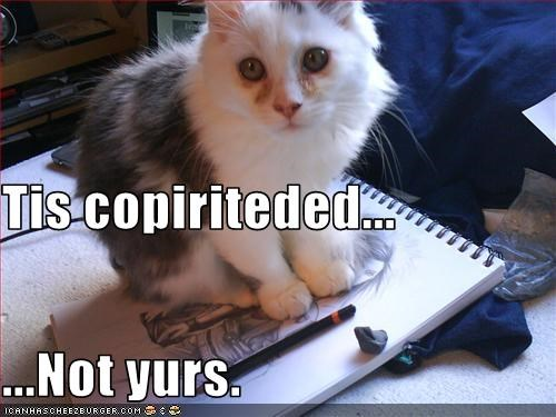 Tis copiriteded... ...Not yurs.
