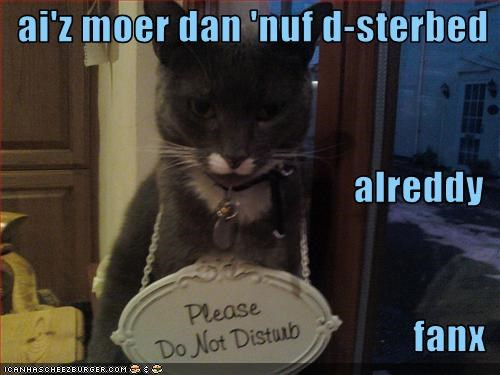 ai'z moer dan 'nuf d-sterbed alreddy fanx