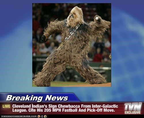 Breaking News - Cleveland Indian's Sign Chewbacca From Inter-Galactic League. Cite His 205 MPH Fastball And Pick-Off Move.