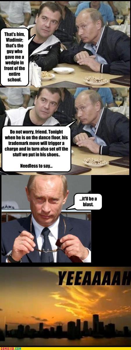 bullies,csi,Putin,the internets,wedgies,yeaaaah