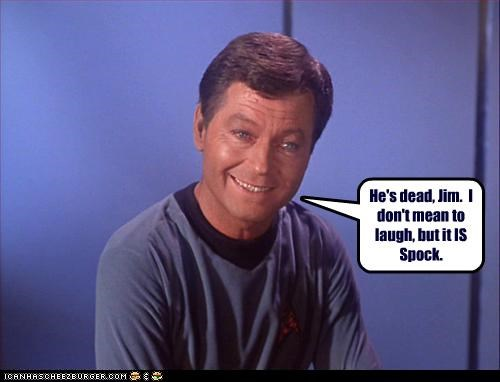 He's dead, Jim.  I don't mean to laugh, but it IS Spock.