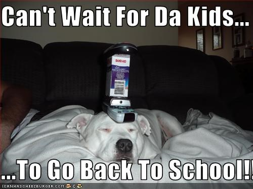 Can't Wait For Da Kids...  ...To Go Back To School!!