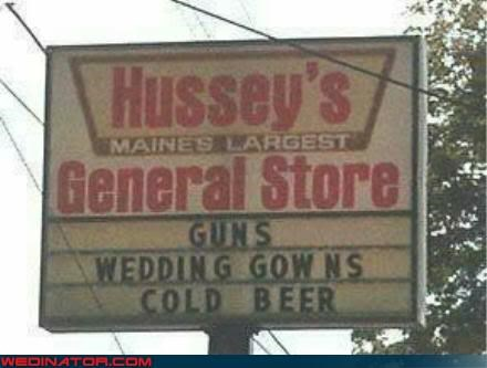all in one,beer,General Store,gowns,guns,retail sign FAIL,Wedding commercials gone bad,white trash wedding,wtf