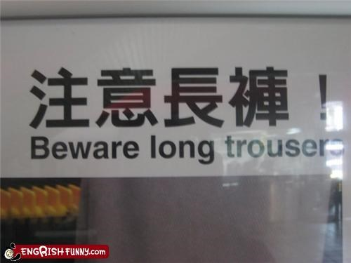 Beware Long Trousers!