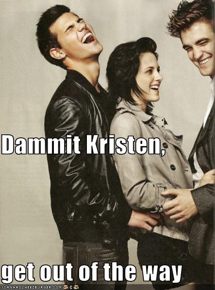 Dammit Kristen,  get out of the way