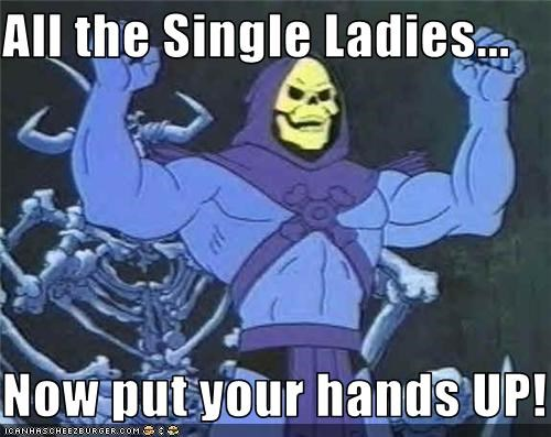 All the Single Ladies...  Now put your hands UP!