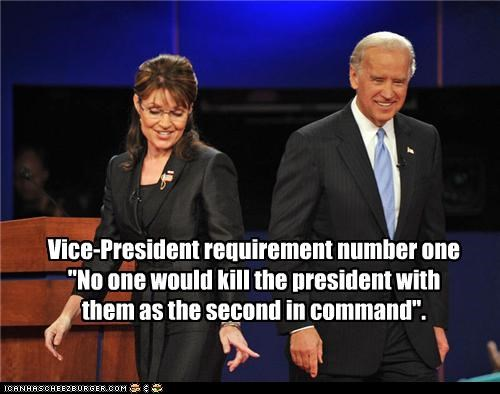 "Vice-President requirement number one ""No one would kill the president with them as the second in command""."