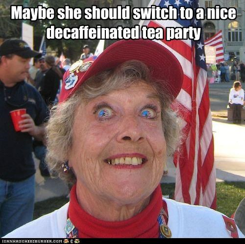 Maybe she should switch to a nice decaffeinated tea party