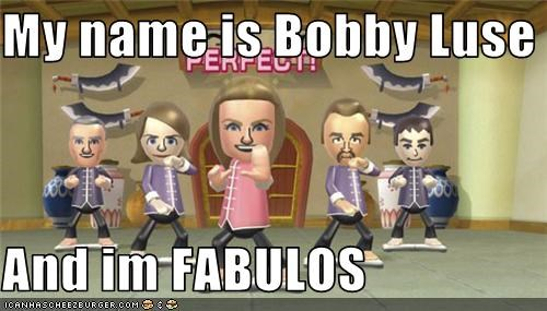 My name is Bobby Luse  And im FABULOS