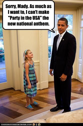 "Sorry, Mady. As much as I want to, I can't make ""Party in the USA"" the new national anthem."