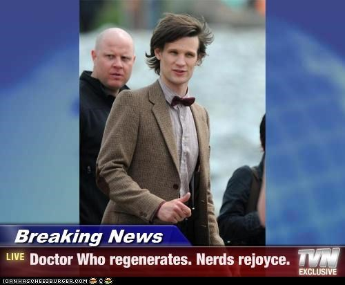 Breaking News - Doctor Who regenerates. Nerds rejoyce.
