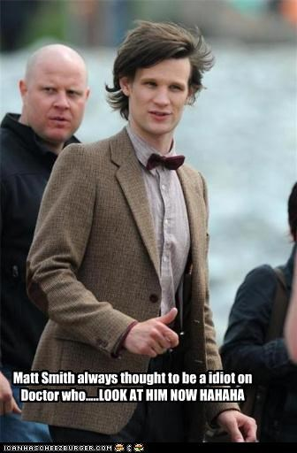 Matt Smith always thought to be a idiot on Doctor who.....LOOK AT HIM NOW HAHAHA