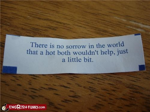 bath,fortune cookie,sorrow,what