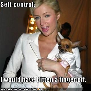 Self-control:  I would have bitten a finger off.