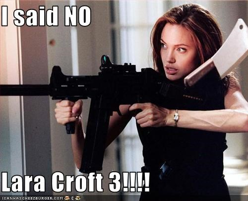 I said NO  Lara Croft 3!!!!