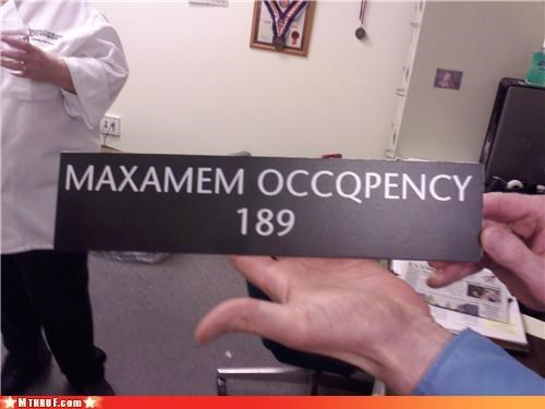 bad design,cubicle fail,depressing,dire stupidity,drugs were probably involved,dumb,hate,hooked on phonics worked for me,illiterate,maxamem occqpency,maximum occupancy,mess,official sign,Sad,sass,sign,signage,special needs workers,stay in school,tragic,typo,wtf