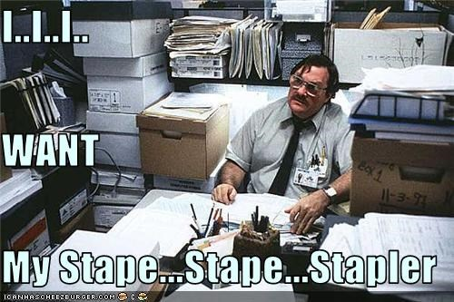 I..I..I.. WANT My Stape...Stape...Stapler