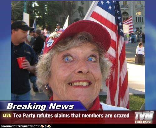 Breaking News - Tea Party refutes claims that members are crazed