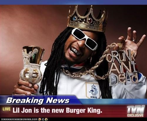Breaking News - Lil Jon is the new Burger King.