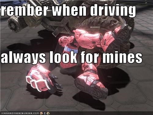 rember when driving always look for mines