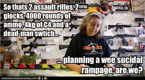 So thats 2 assault rifles, 2 glocks, 4000 rounds of ammo, 4kg of C4 and a dead-man swtich...