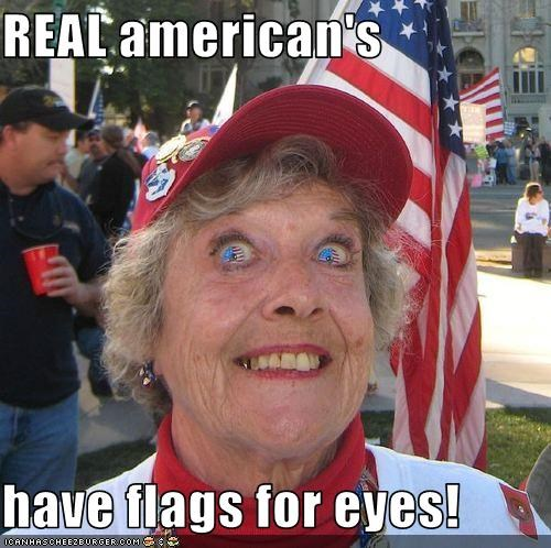 REAL american's  have flags for eyes!