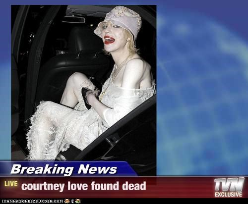Breaking News - courtney love found dead