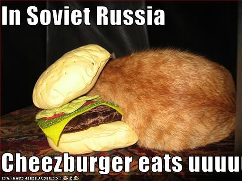 In Soviet Russia   Cheezburger eats uuuuuu