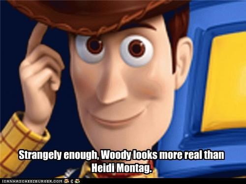 Strangely enough, Woody looks more real than Heidi Montag.