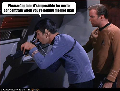 Please Captain, it's imposiible for me to concentrate when you're poking me like that!