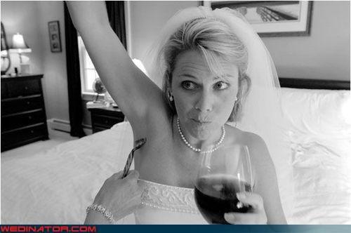 armpit,Crazy Brides,eww,fancy shmancy,fashion is my passion,gillette,necessary precaution,shaving,surprise,technical difficulties,wine,wtf