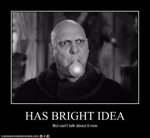 HAS BRIGHT IDEA
