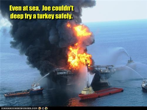 Even at sea,  Joe couldn't deep fry a turkey safely.